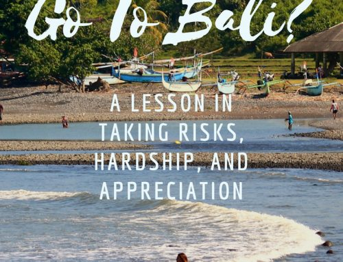 Should I Go To Bali (Part 1): A Lesson in Taking Risks, Hardship, and Appreciation