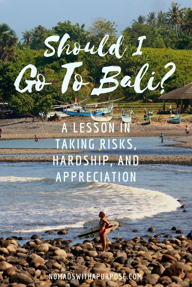 Should I Go to Bali Part 1: A lesson in taking risks, hardship, and appreciation