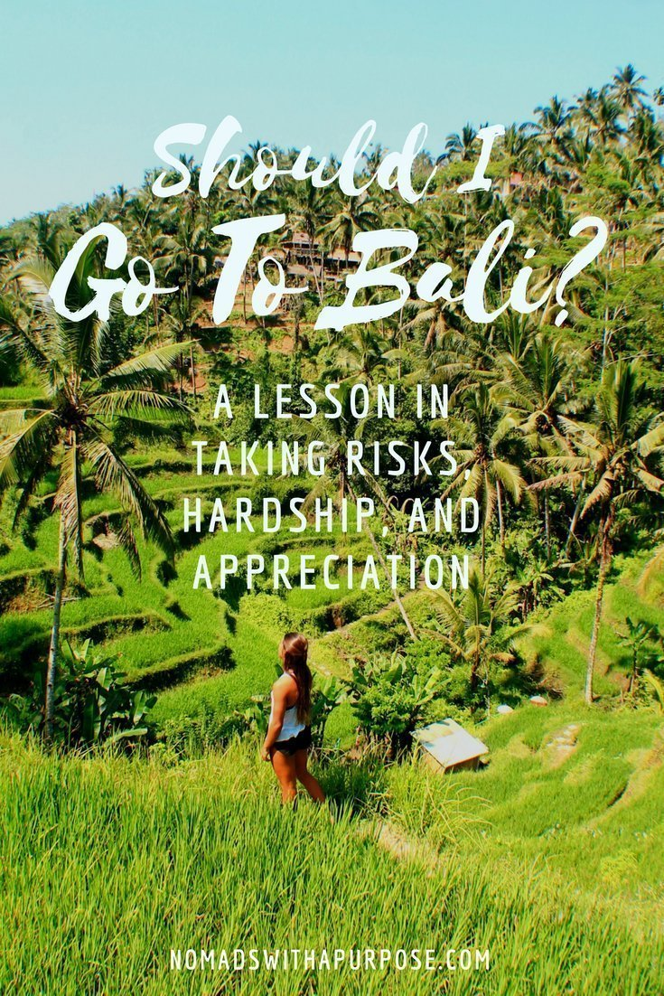 Should I Go To Bali (Part 2): A Lesson in Taking Risks, Hardship, and Appreciation