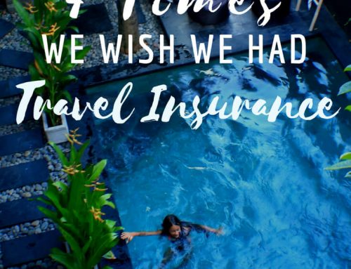 Do You Need Travel Insurance? 4 Times We Wish We Had Travel Insurance